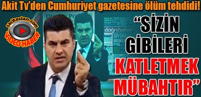 Akit Tv'den Cumhuriyet gazetesine ölüm tehdidi!