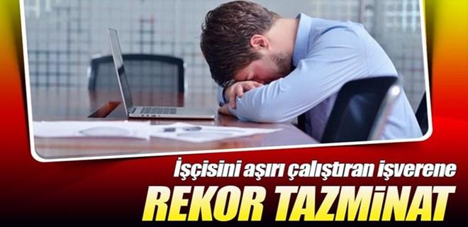 Öldüren yorgunluk için rekor tazminat!