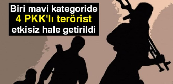 Biri mavi kategoride 4 PKK'lı terörist öldürüldü!