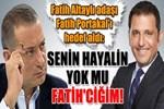 Fatih Altaylı, Fatih Portakal'ı hedef aldı