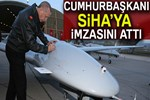 Cumhurbaşkanı Erdoğan, SİHA'ya imzasını attı