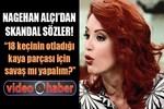 Nagehan Alçı'dan skandal sözler!