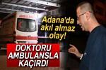 Ambulans gecikince doktoru zorla ambulansa bindirdi