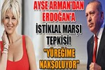 Ayşe Arman'dan Erdoğan'a İstiklal Marşı tepkisi!