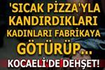 Pizzacı tuzağıyla tecavüz!