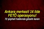 Ankara merkezli 14 ilde FETÖ operasyonu