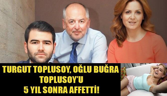 Turgut ve Buğra Toplusoy 5 yıl sonra barıştı!