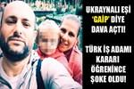 Ukraynalı eşi Türk iş adamına 'gaip' diyerek dava açtı