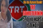 TRT sekreterinin 590 yıl hapsi istendi!