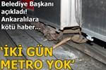 Ankaralılara kötü haber: 2 gün metro yok!