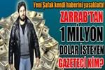 Reza Zarrab'tan 1 milyon dolar isteyen gazeteci kim?