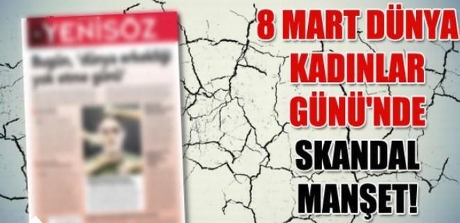 8 Mart Dünya Kadınlar Günü'nde skandal manşet!