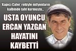 Ercan Yazgan'ı kaybettik!