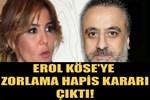Erol Köse'ye zorlama hapis kararı!