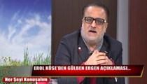 Erol Köse'den Gülben Ergen açıklaması