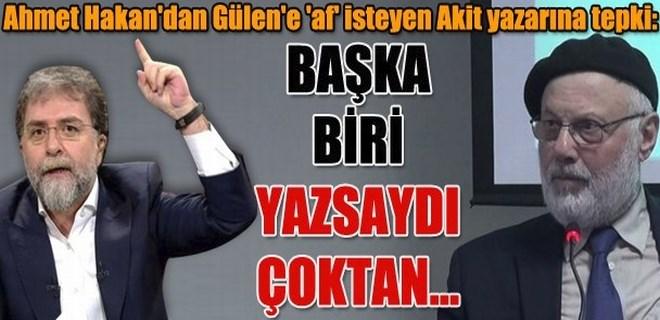 Ahmet Hakan'dan Gülen'e 'af' isteyen Akit yazarına tepki!
