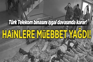 Türk Telekom'un işgaline ilişkin davada müebbet yağdı