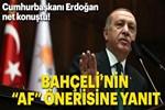 Cumhurbaşkanı Erdoğan'dan Bahçeli'nin 'af' önerisine yanıt!
