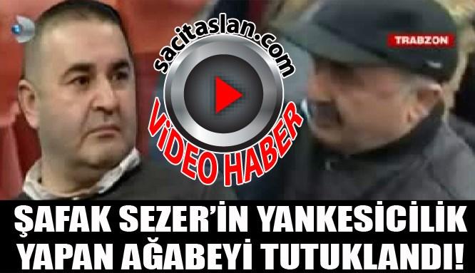 Şafak Sezer'in yankesicilik yapan ağabeyi tutuklandı!