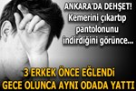 Ankara'da akıllara durgunluk veren vahşet!