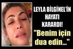 Leyla Bilginel: ''Benim için dua edin''
