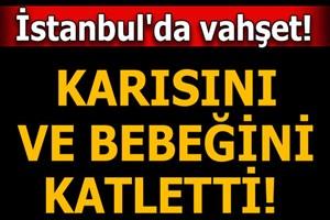 Arnavutköy'de bir baba eşi ve kızını boğarak öldürdü!