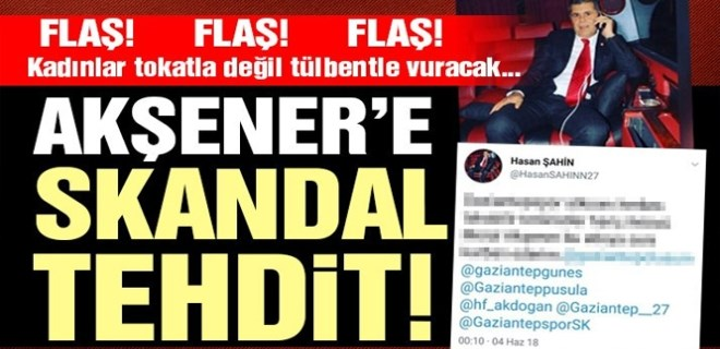 Gaziantepspor Başkanı'ndan Meral Akşener'e skandal tehdit!