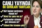 Meral Akşener FOX TV canlı yayınında soruları yanıtladı