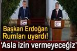 Cumhurbaşkanı Erdoğan'dan Rumlara uyarı!