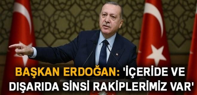 Başkan Erdoğan: 'İçeride ve dışarıda sinsi rakiplerimiz var'