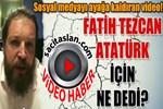 Fatih Tezcan'dan ulu önder Atatürk için skandal ifadeler