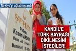 Kandil'e Türk bayrağı dikilmesini istediler