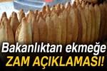 Bakanlıktan 'Ekmeğe zam' açıklaması!