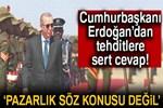 Cumhurbaşkanı Erdoğan'dan tehditlere sert cevap