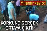 3 yıldır kayıp olan elektrikçi toprağa gömülü bulundu!