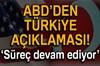 ABD'den Türkiye açıklaması!