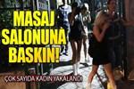 Antalya'da masaj salonuna fuhuş baskını!