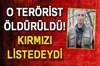 Kırmızı kategoride yer alan terörist etkisiz hale getirildi