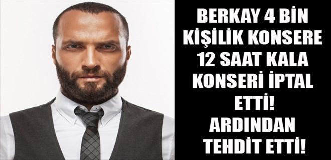 Berkay konseri iptal etti, ardından tehdit etti!