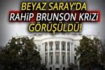 Beyaz Saray'da Rahip Brunson krizi görüşüldü