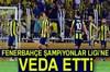 Fenerbahçe Şampiyonlar Ligi'ne veda etti!