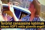 HDP Milletvekili Dersim Dağ terörist cenazesine katılmak istedi