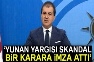 AK Parti Sözcüsü Çelik: 'Yunan yargısı skandal bir karara imza attı'