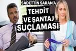 Sadettin Saran'a tehdit ve şantaj suçlaması