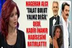 Nagehan Alçı, Kadir İnanır hadisesini hatırlattı!