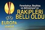 Fenerbahçe, Beşiktaş ve Akhisarspor'un rakipleri belli oldu