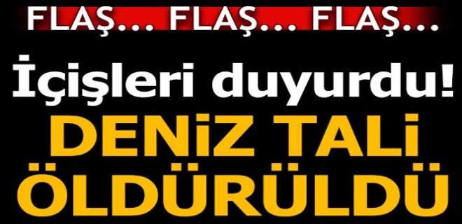 İçişleri Bakanlığı duyurdu: Deniz Tali öldürüldü!
