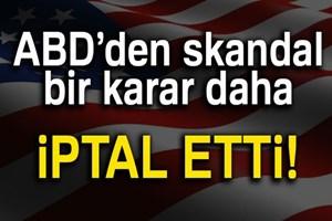 ABD'den skandal bir karar daha!