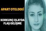 Apart otelde genç kızın ölümüyle ilgili 6 gözaltı