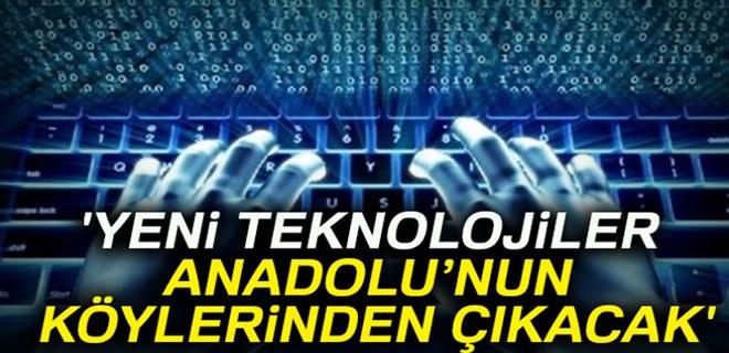 Yeni teknolojiler Anadolu'nun köylerinden çıkacak